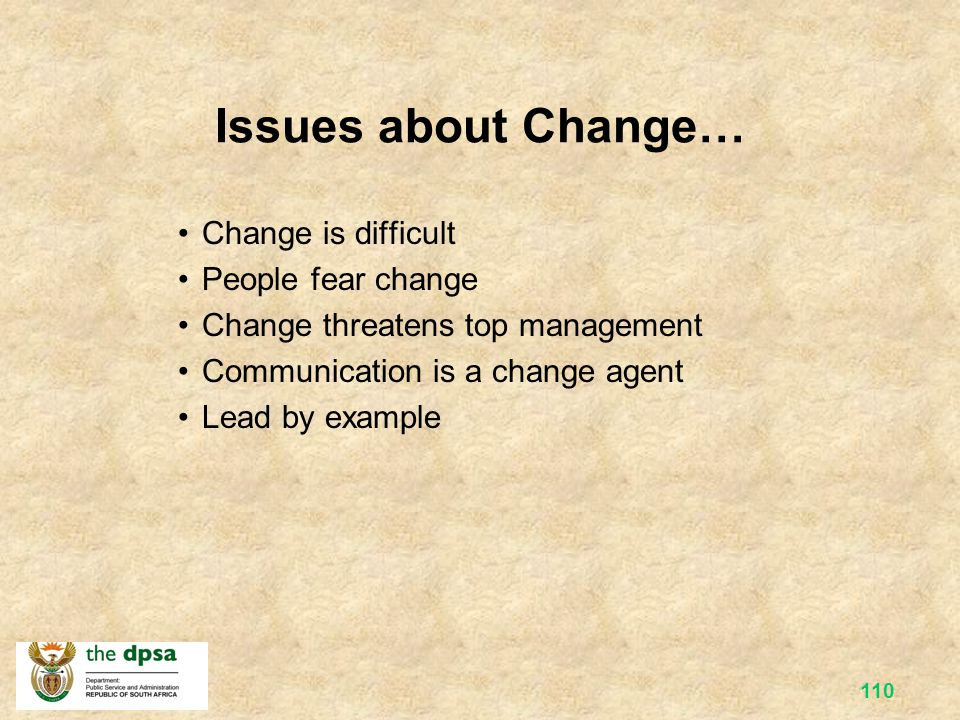 Issues about Change… Change is difficult People fear change