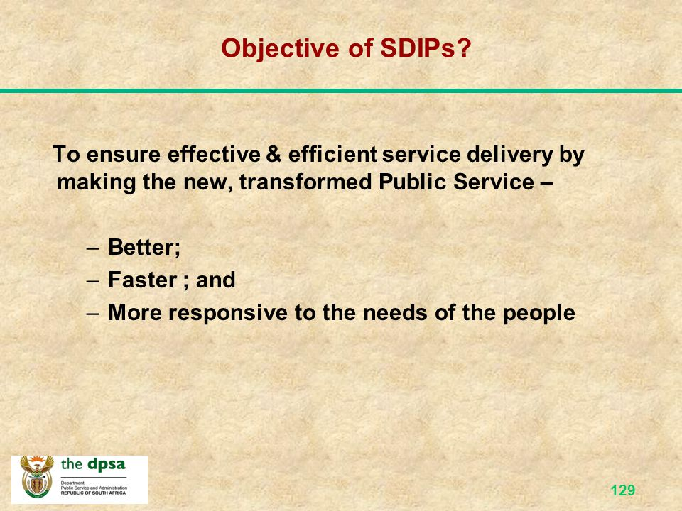 Objective of SDIPs To ensure effective & efficient service delivery by making the new, transformed Public Service –