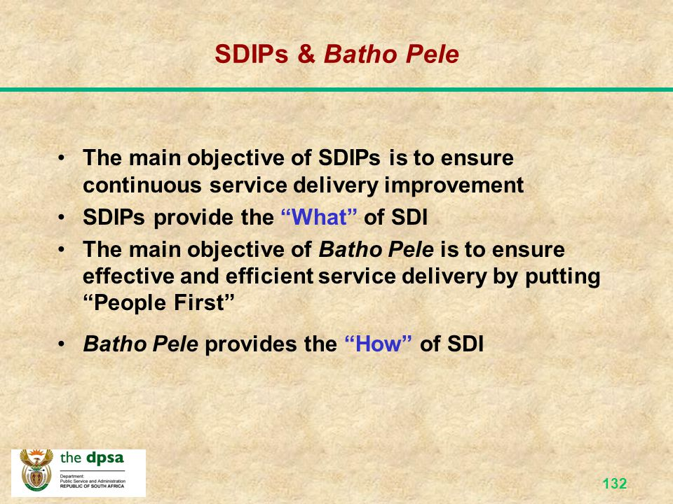 SDIPs & Batho Pele The main objective of SDIPs is to ensure continuous service delivery improvement.