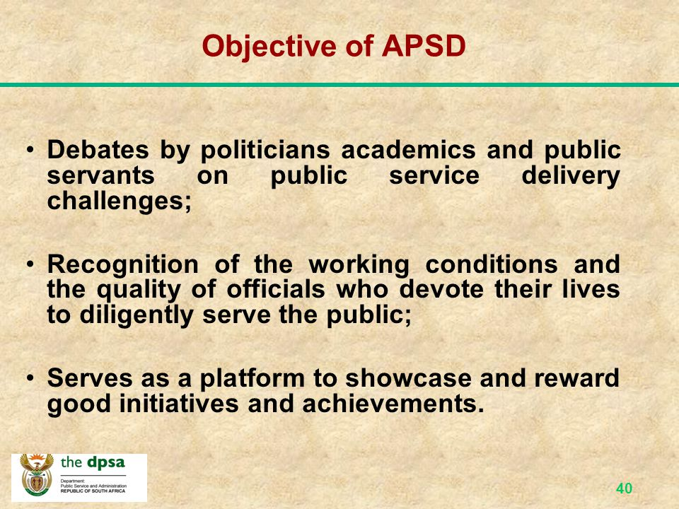 Objective of APSD Debates by politicians academics and public servants on public service delivery challenges;
