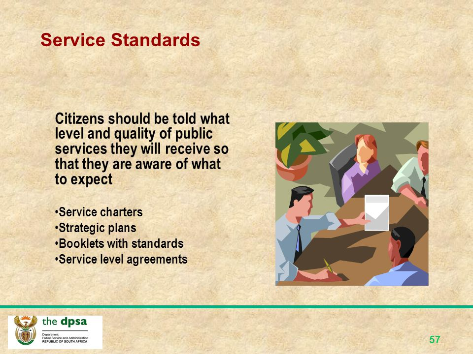 Service Standards Citizens should be told what level and quality of public services they will receive so that they are aware of what to expect.