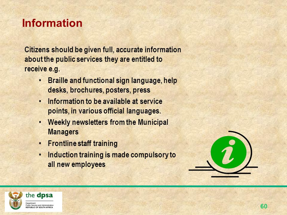 Information Citizens should be given full, accurate information about the public services they are entitled to receive e.g.