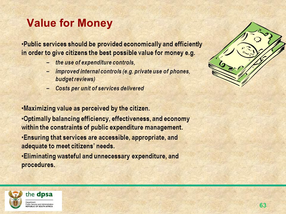 Value for Money Public services should be provided economically and efficiently in order to give citizens the best possible value for money e.g.