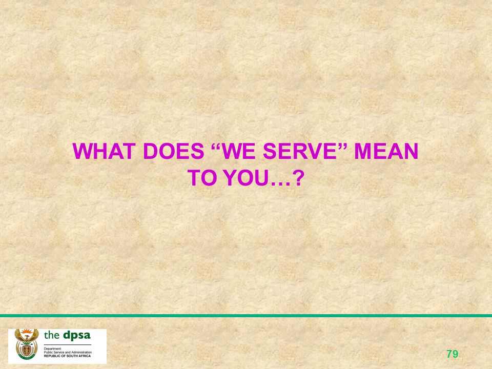 WHAT DOES WE SERVE MEAN TO YOU…
