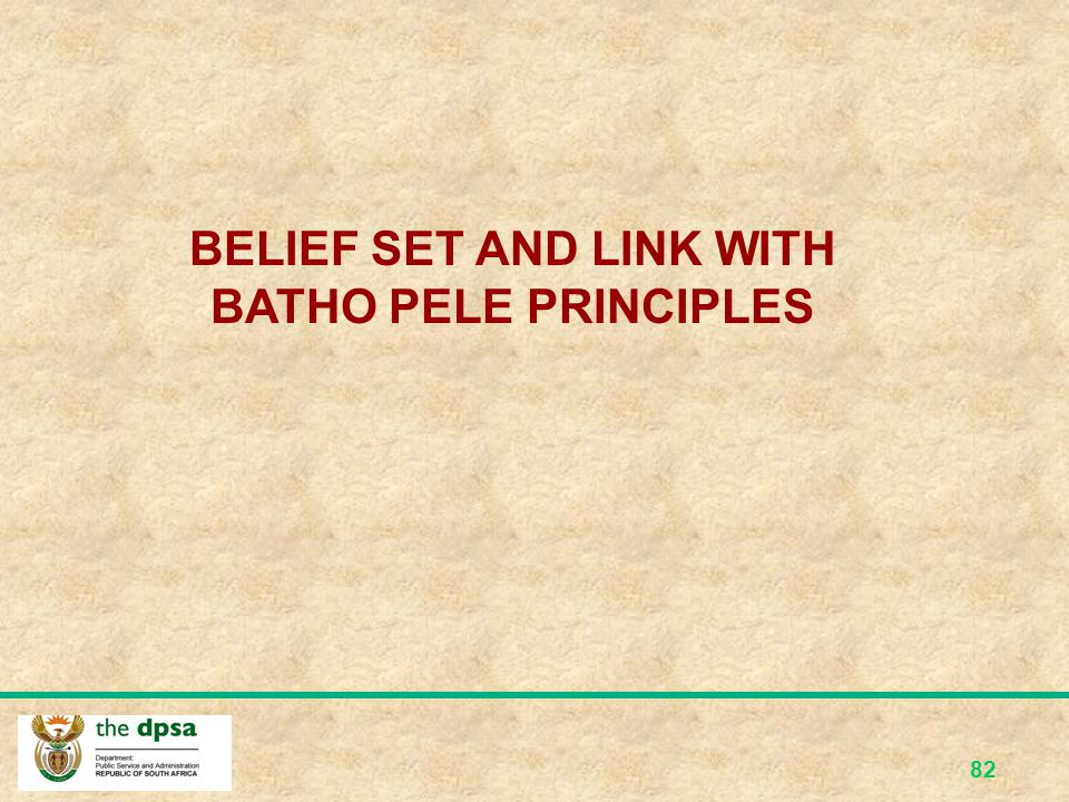 BELIEF SET AND LINK WITH BATHO PELE PRINCIPLES
