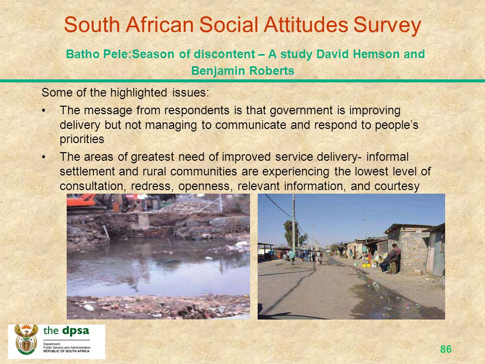 South African Social Attitudes Survey Batho Pele:Season of discontent – A study David Hemson and Benjamin Roberts