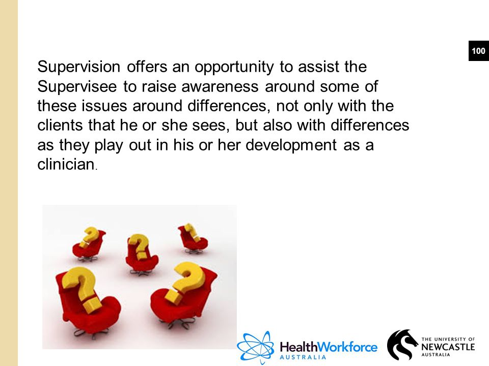Supervision offers an opportunity to assist the Supervisee to raise awareness around some of these issues around differences, not only with the clients that he or she sees, but also with differences as they play out in his or her development as a clinician.