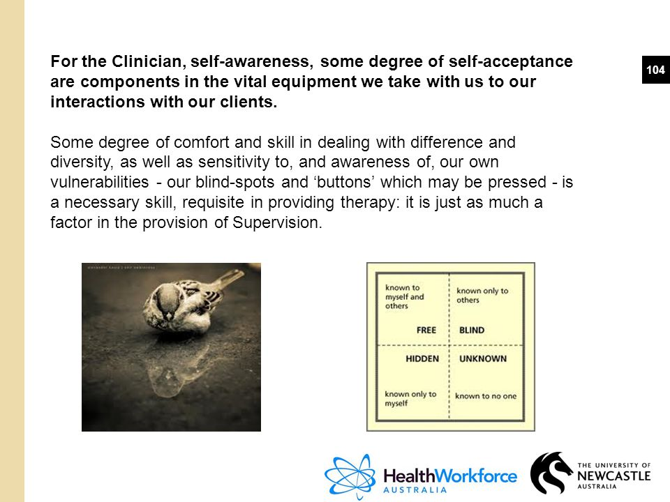For the Clinician, self-awareness, some degree of self-acceptance are components in the vital equipment we take with us to our interactions with our clients.