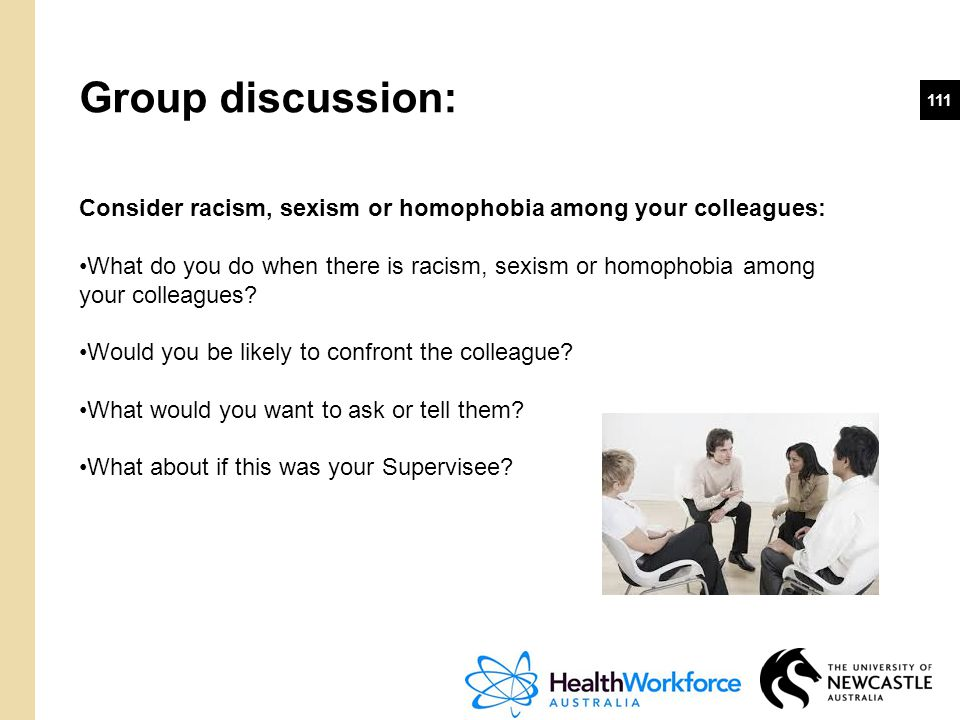 Group discussion: Consider racism, sexism or homophobia among your colleagues: