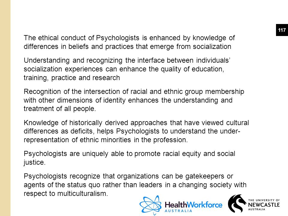 The ethical conduct of Psychologists is enhanced by knowledge of differences in beliefs and practices that emerge from socialization