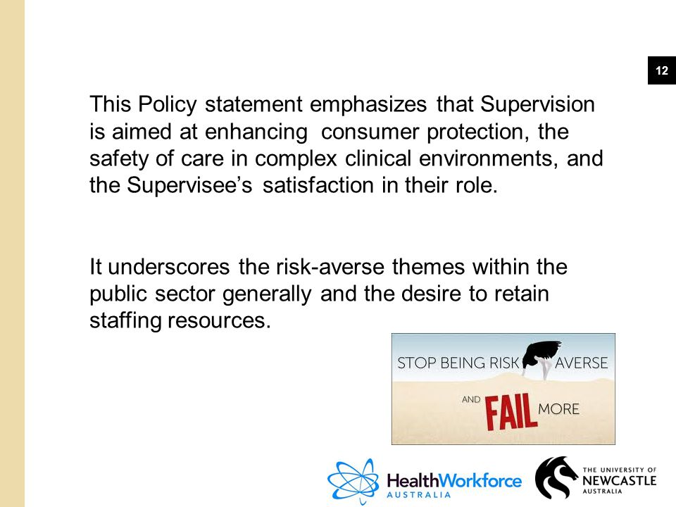 This Policy statement emphasizes that Supervision is aimed at enhancing consumer protection, the safety of care in complex clinical environments, and the Supervisee's satisfaction in their role.