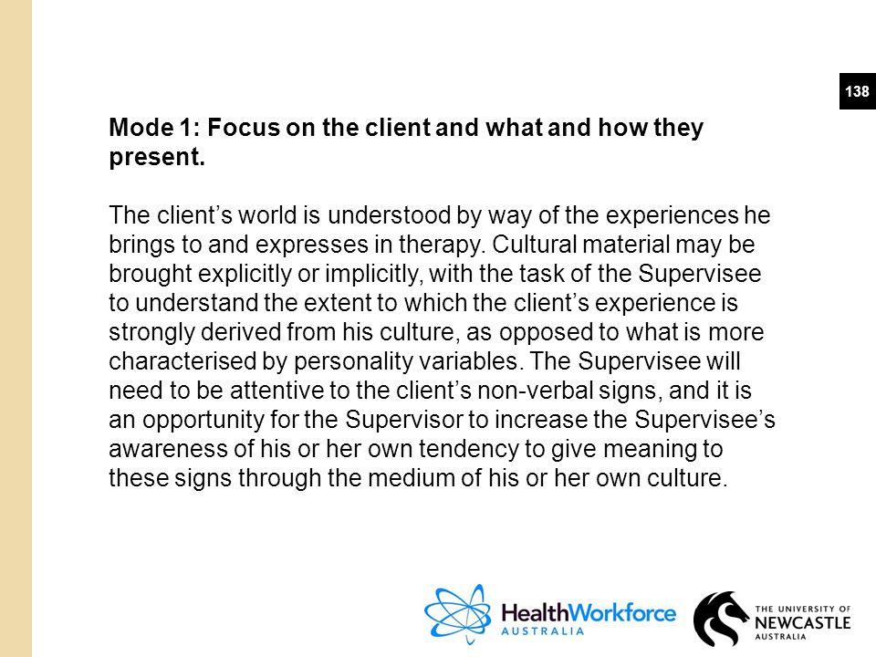 Mode 1: Focus on the client and what and how they present.