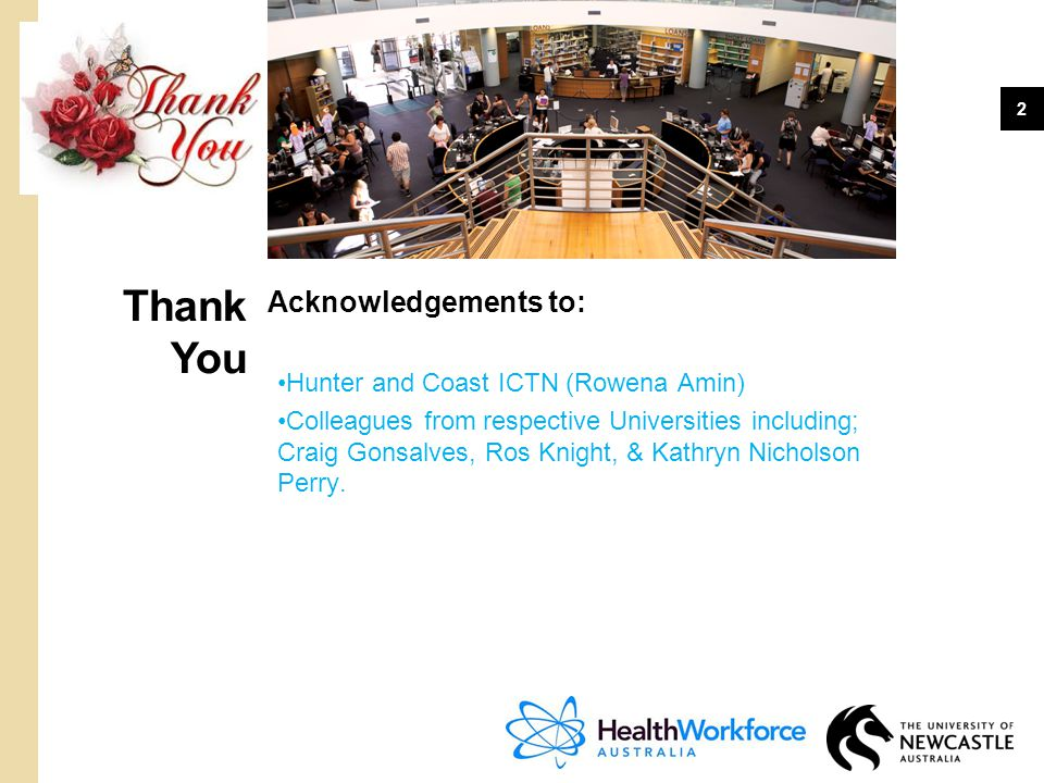 Thank You Acknowledgements to: Hunter and Coast ICTN (Rowena Amin)