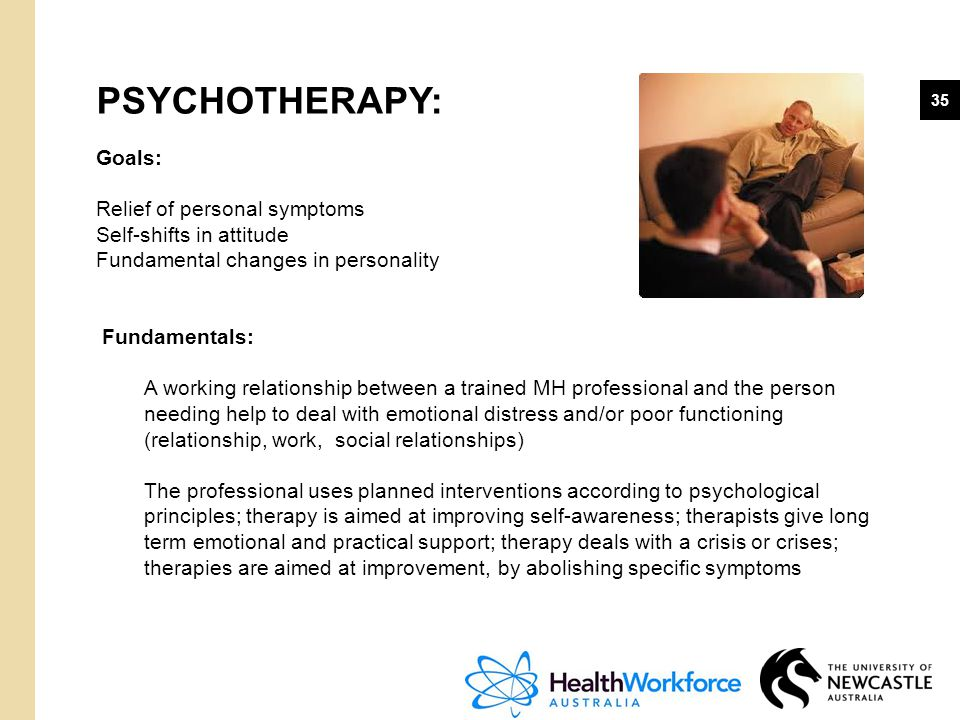 PSYCHOTHERAPY: Goals: Relief of personal symptoms