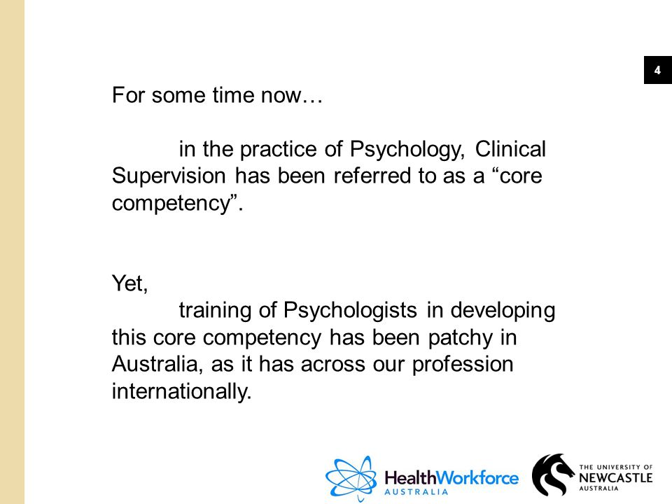 For some time now… in the practice of Psychology, Clinical Supervision has been referred to as a core competency .