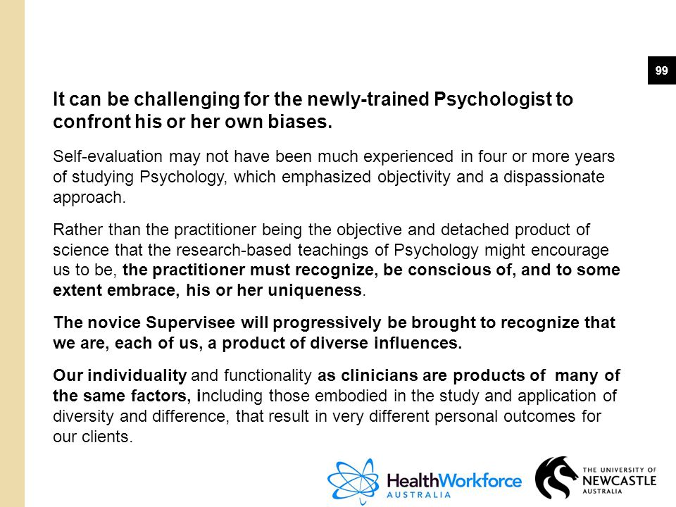 It can be challenging for the newly-trained Psychologist to confront his or her own biases.
