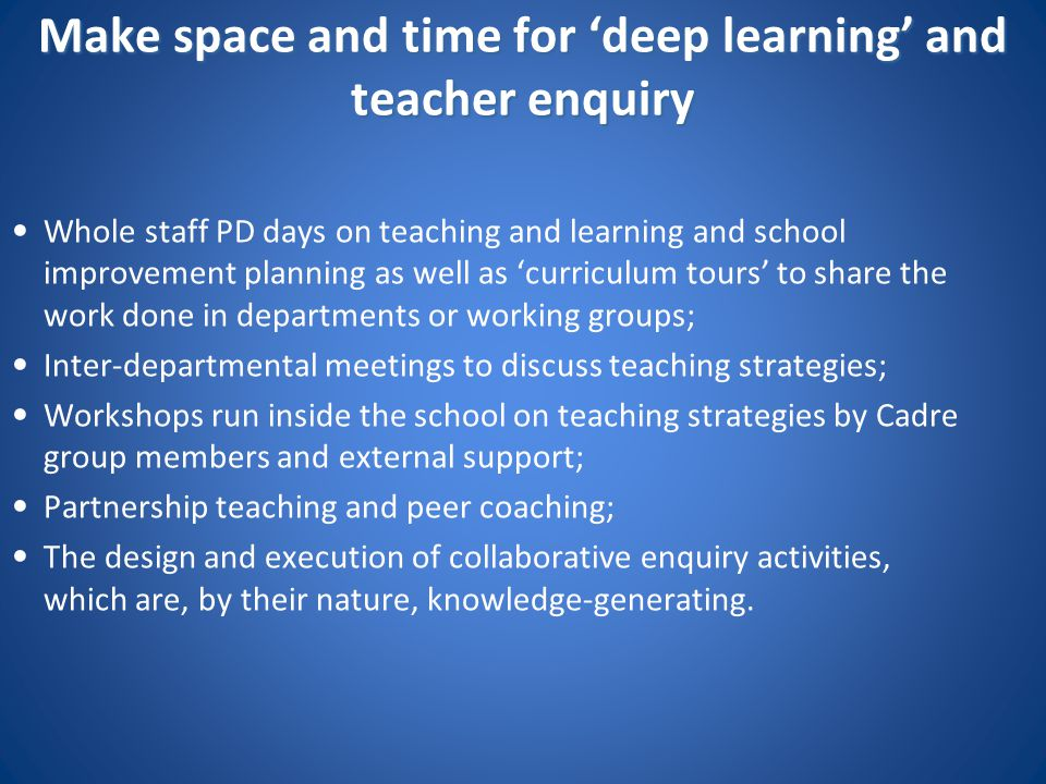 Make space and time for 'deep learning' and teacher enquiry