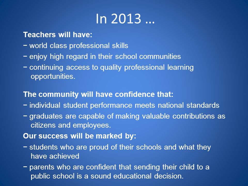 In 2013 … Teachers will have: − world class professional skills