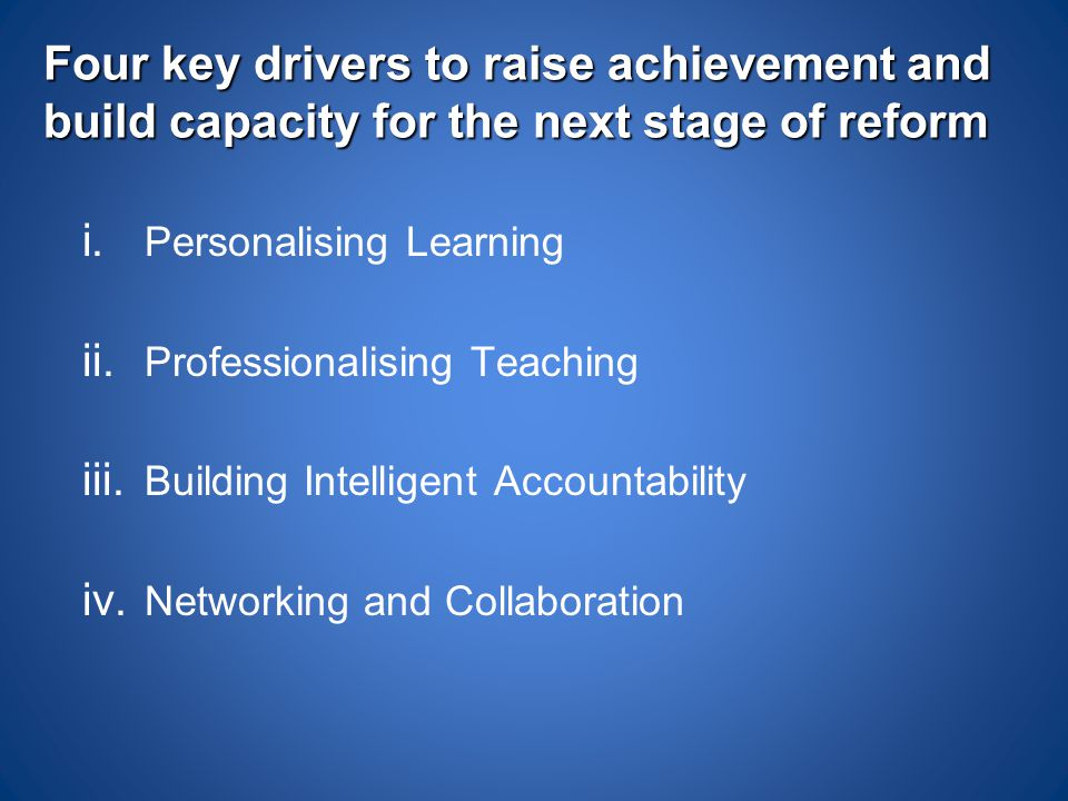Four key drivers to raise achievement and build capacity for the next stage of reform