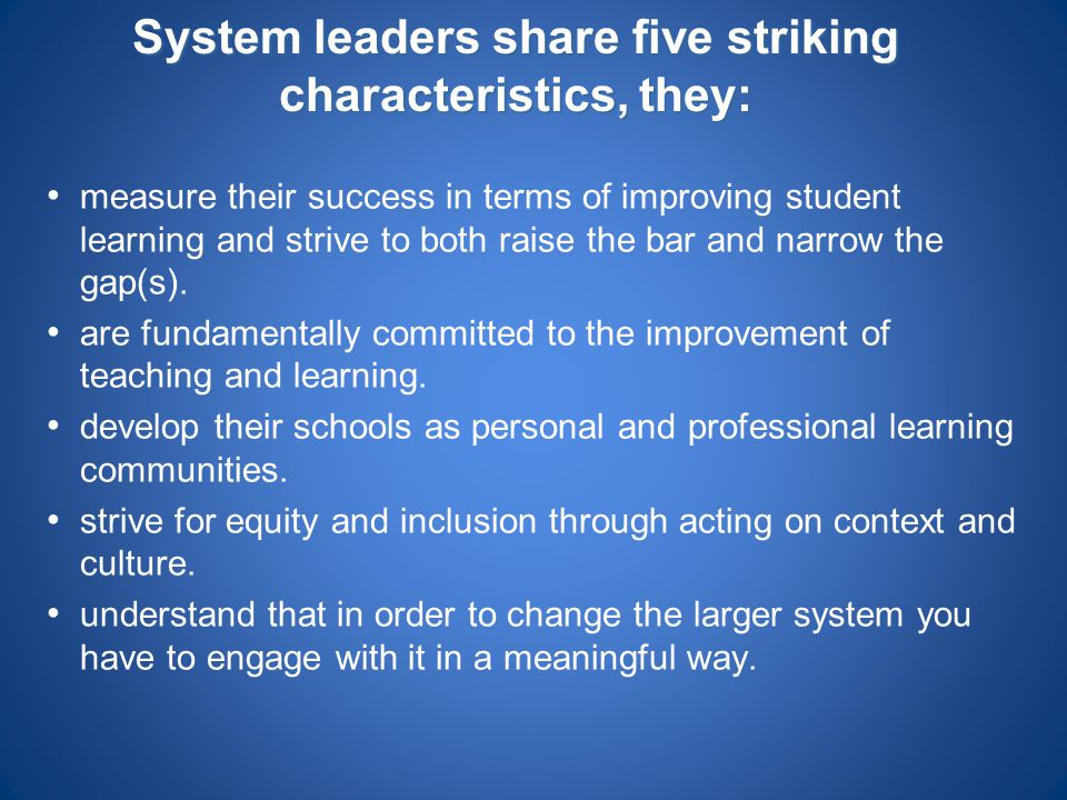 System leaders share five striking characteristics, they: