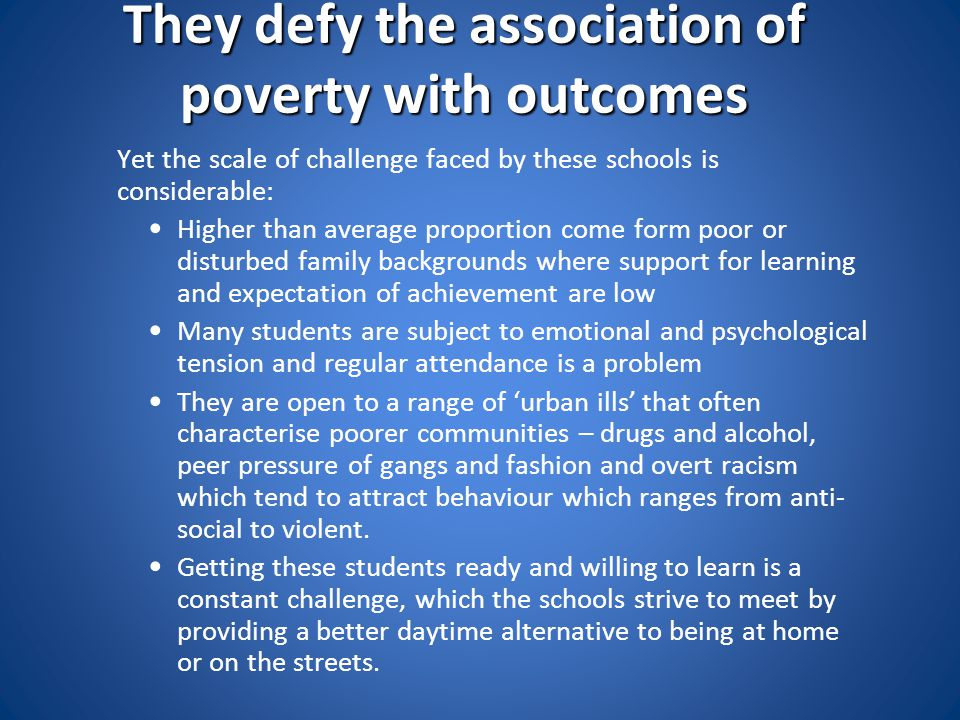 They defy the association of poverty with outcomes