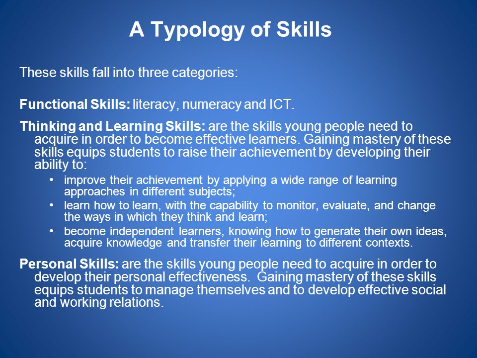 A Typology of Skills These skills fall into three categories:
