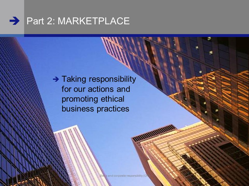 Part 2: MARKETPLACE Taking responsibility for our actions and promoting ethical business practices.