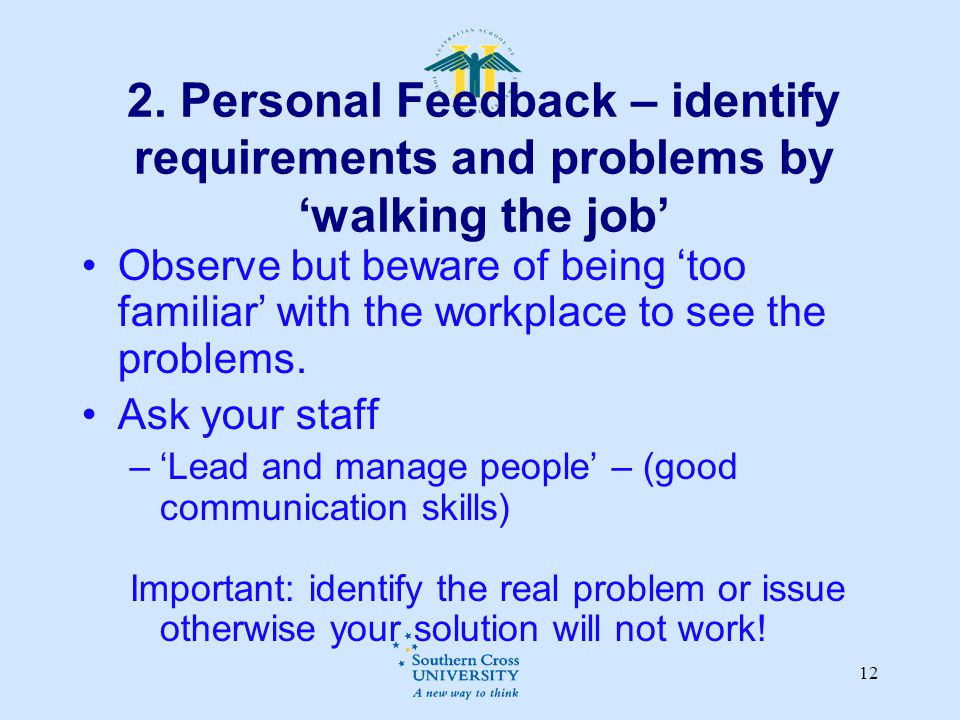 2. Personal Feedback – identify requirements and problems by 'walking the job'