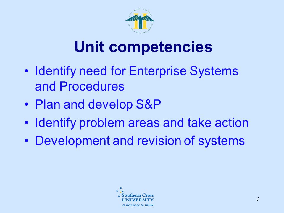 Unit competencies Identify need for Enterprise Systems and Procedures