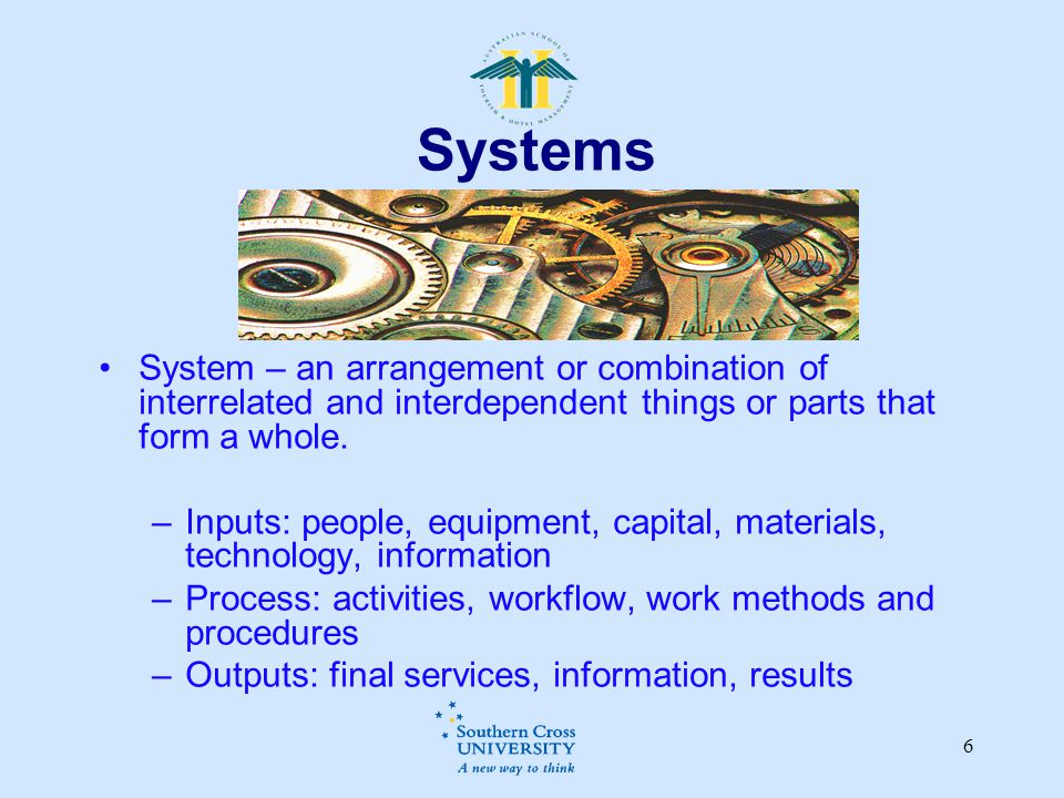 Systems System – an arrangement or combination of interrelated and interdependent things or parts that form a whole.