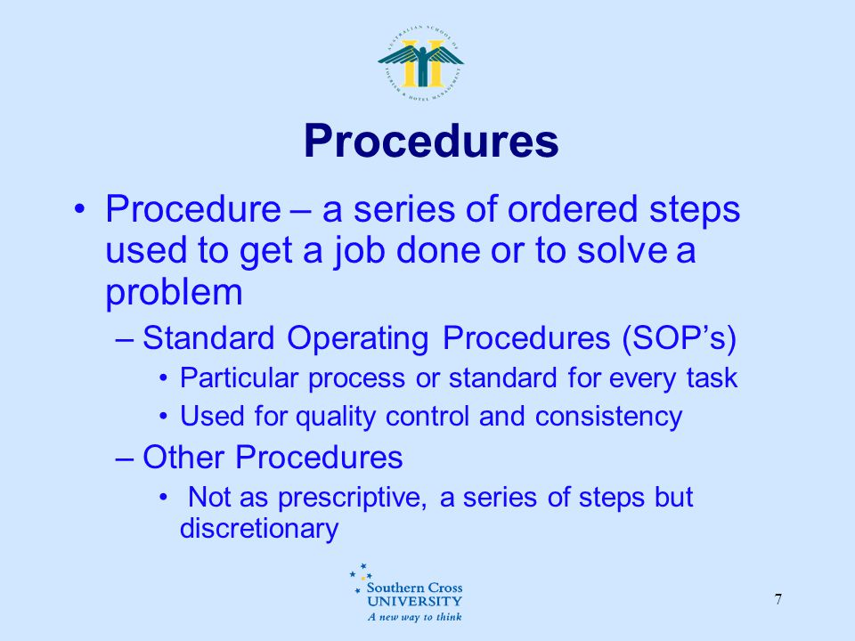 Procedures Procedure – a series of ordered steps used to get a job done or to solve a problem. Standard Operating Procedures (SOP's)