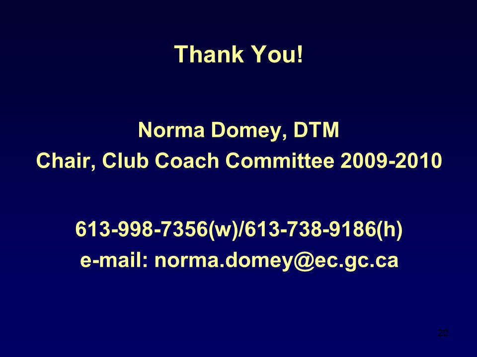 Chair, Club Coach Committee 2009-2010 e-mail: norma.domey@ec.gc.ca