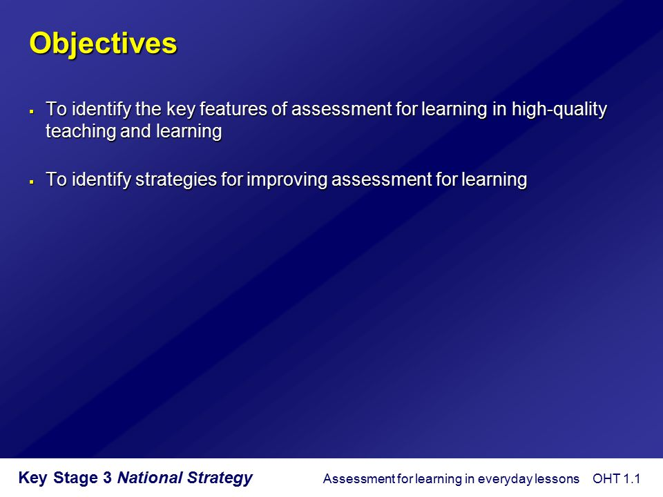 Objectives To identify the key features of assessment for learning in high-quality teaching and learning.