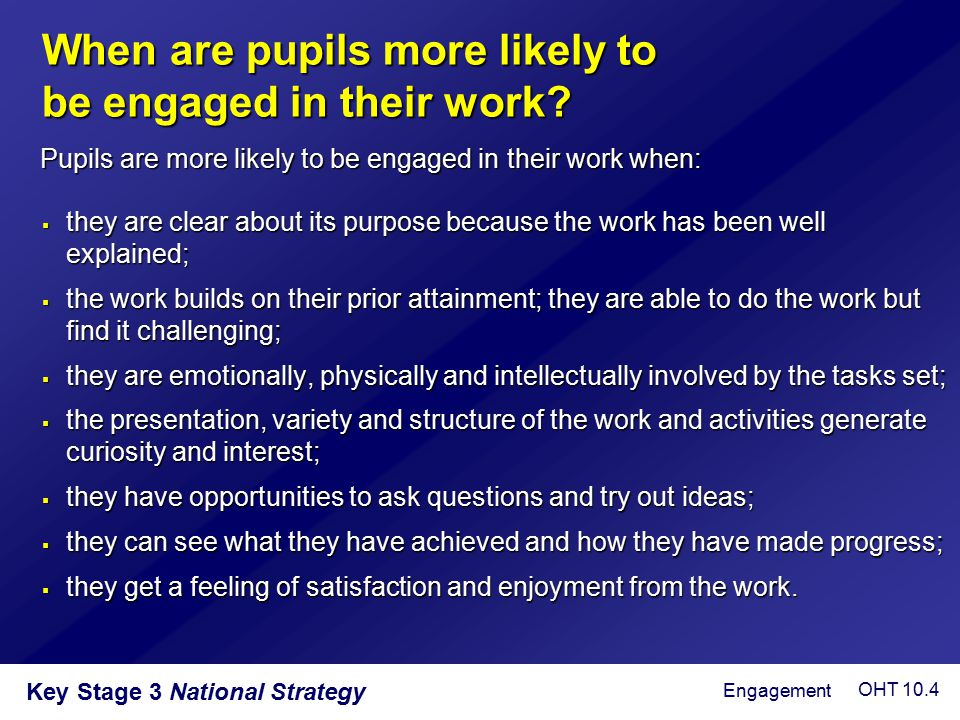 When are pupils more likely to be engaged in their work