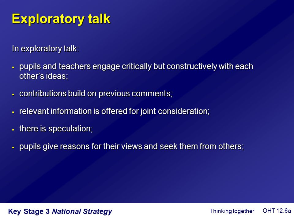 Exploratory talk In exploratory talk: