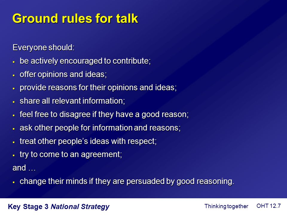 Ground rules for talk Everyone should: