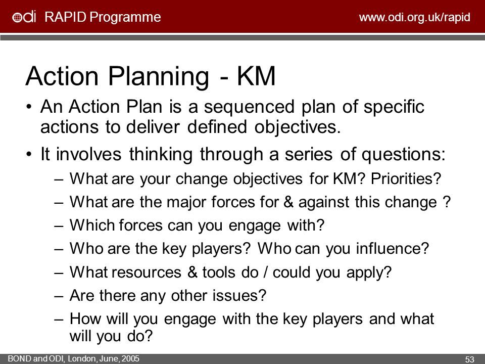 Action Planning - KM An Action Plan is a sequenced plan of specific actions to deliver defined objectives.