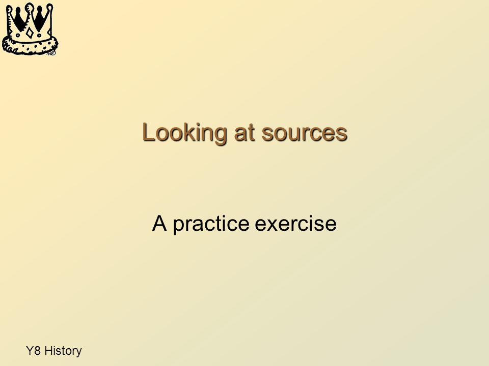 Looking at sources A practice exercise
