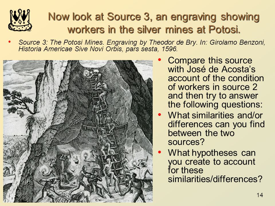 Now look at Source 3, an engraving showing workers in the silver mines at Potosi.