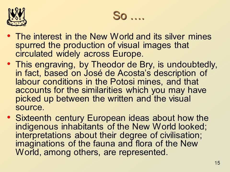 So …. The interest in the New World and its silver mines spurred the production of visual images that circulated widely across Europe.