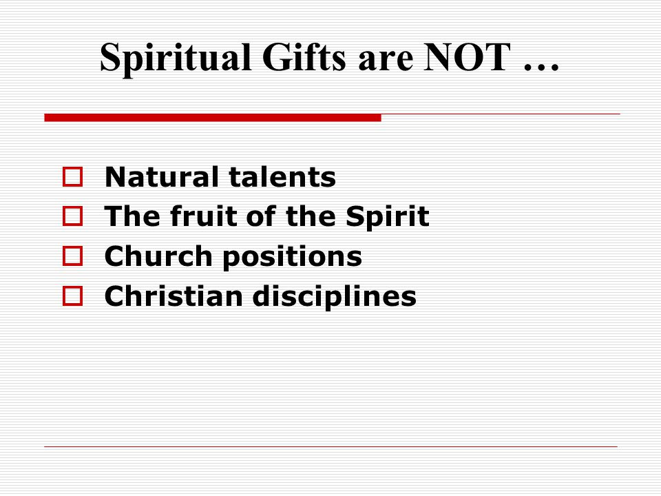 Spiritual Gifts are NOT …