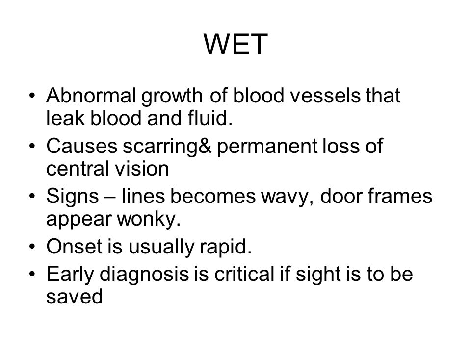 WET Abnormal growth of blood vessels that leak blood and fluid.