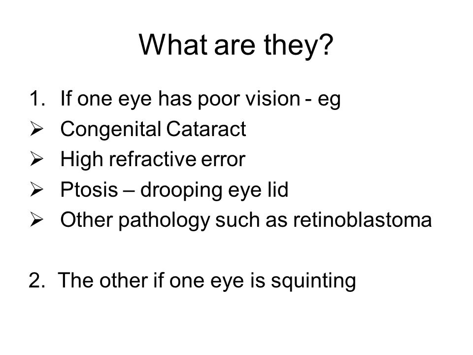 What are they If one eye has poor vision - eg Congenital Cataract