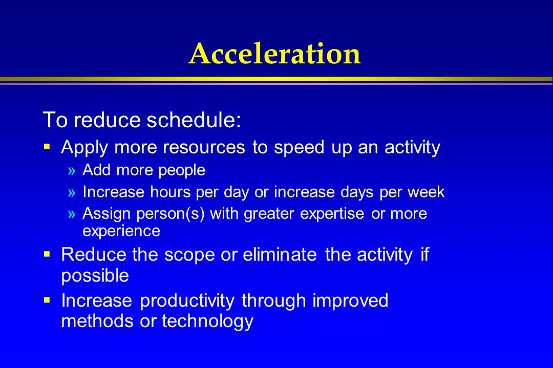 Acceleration To reduce schedule: