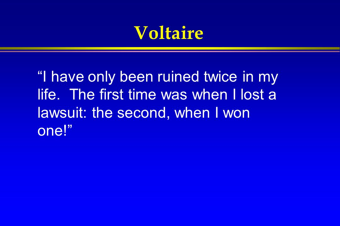 Voltaire I have only been ruined twice in my life.