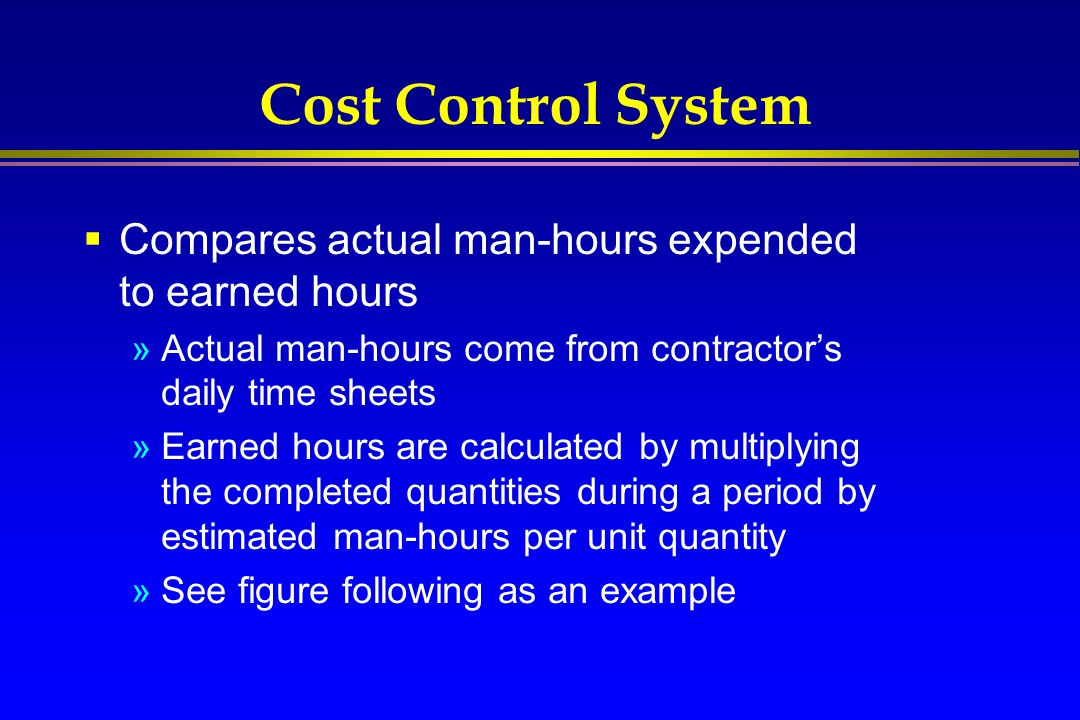 Cost Control System Compares actual man-hours expended to earned hours