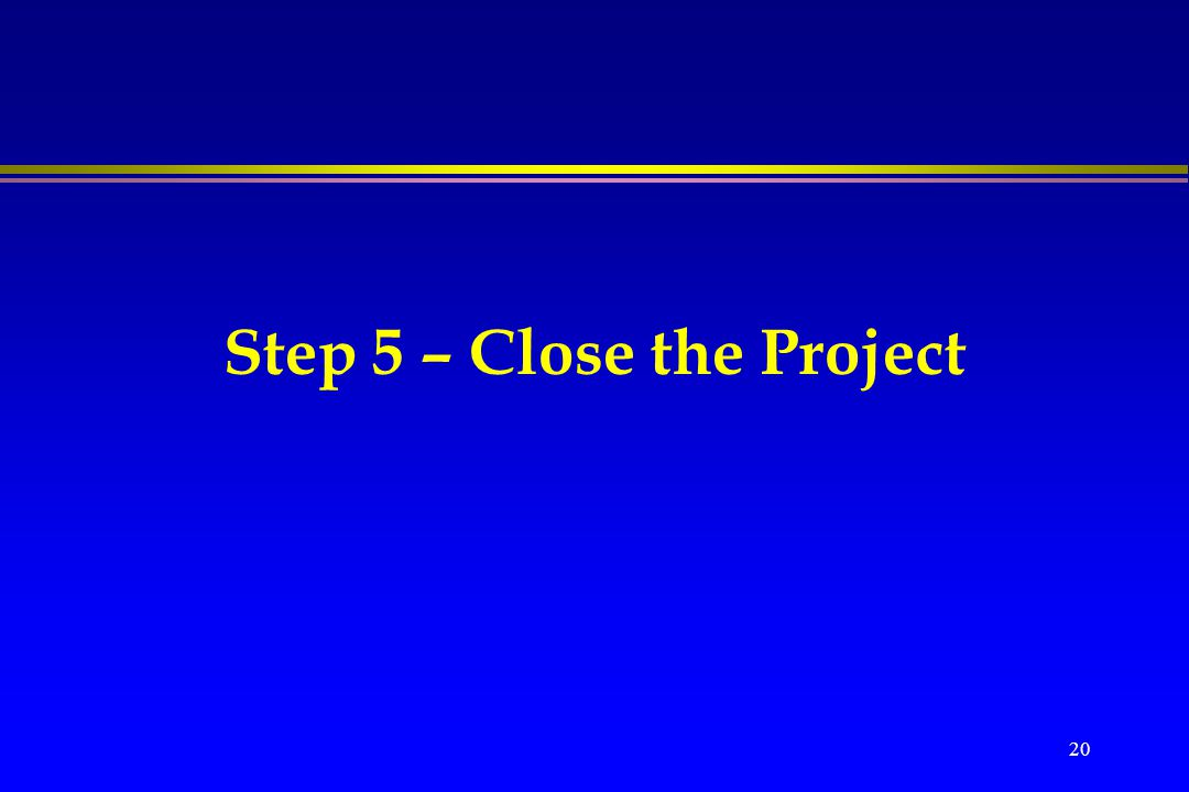 Step 5 – Close the Project