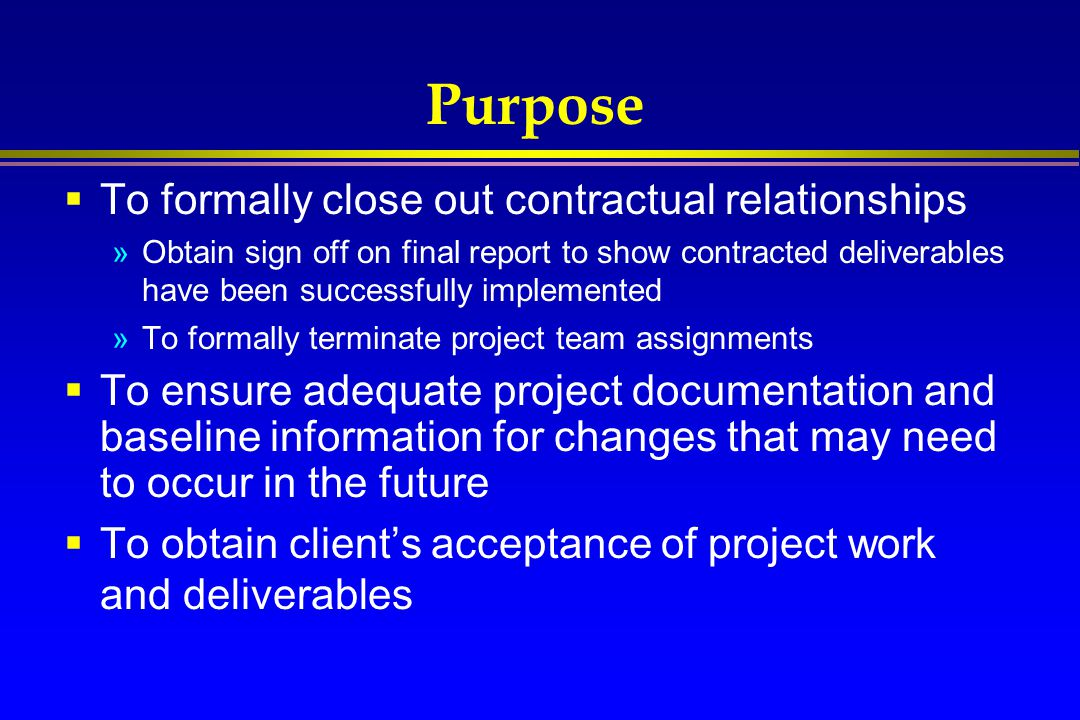 Purpose To formally close out contractual relationships