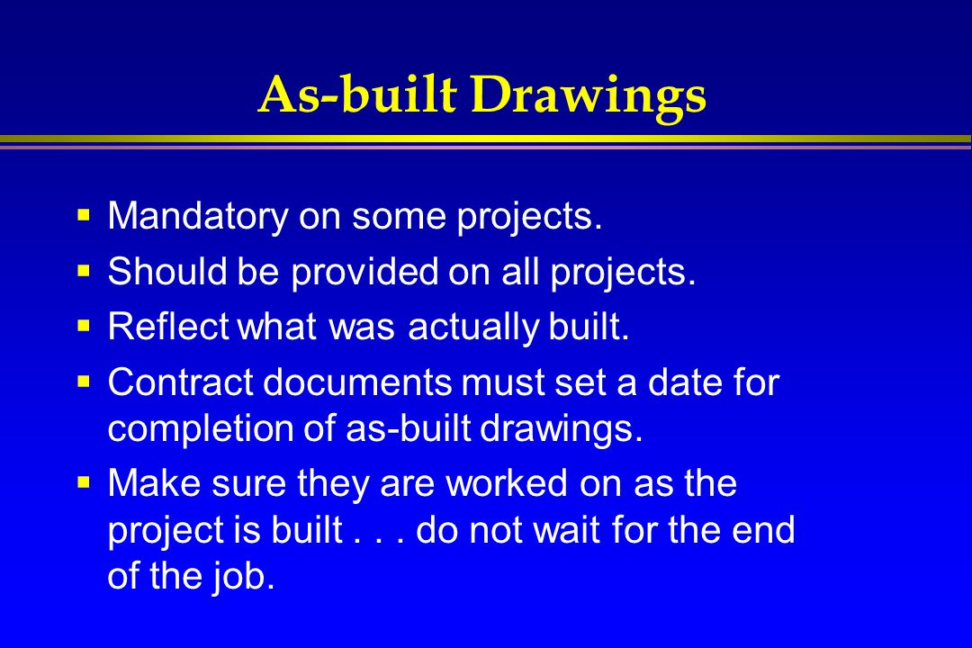 As-built Drawings Mandatory on some projects.
