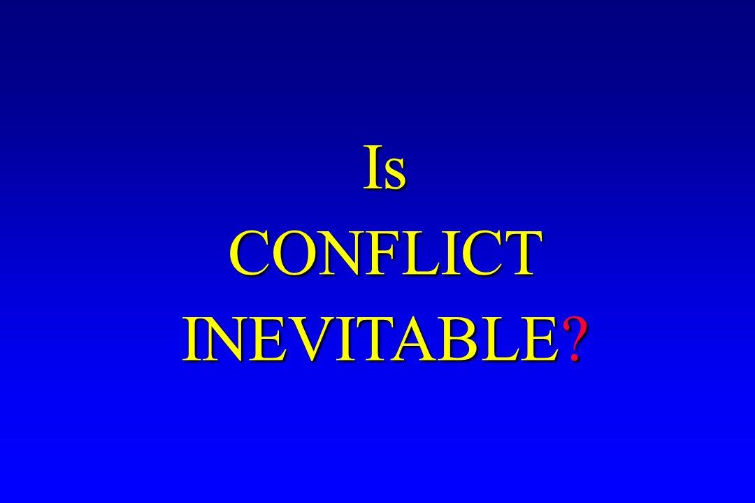 Is CONFLICT INEVITABLE